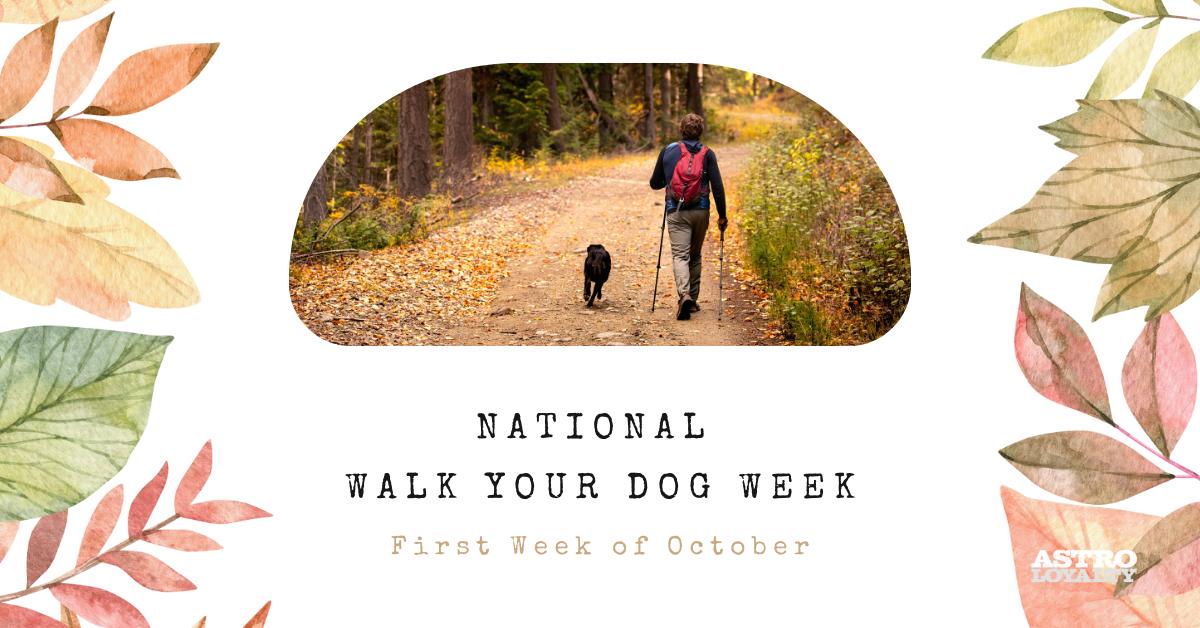 1st Week of October.National Walk Your Dog Week