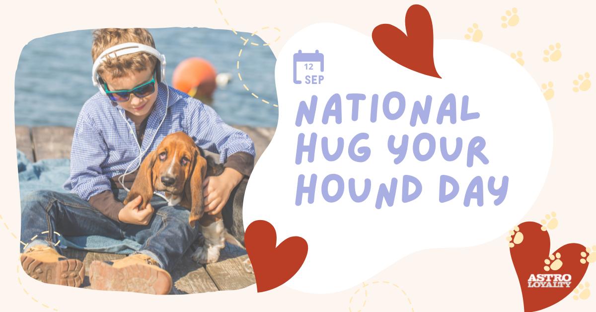 Sept. 12_National Hug Your Hound Day